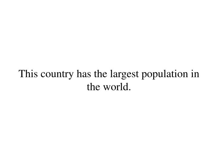 This country has the largest population in