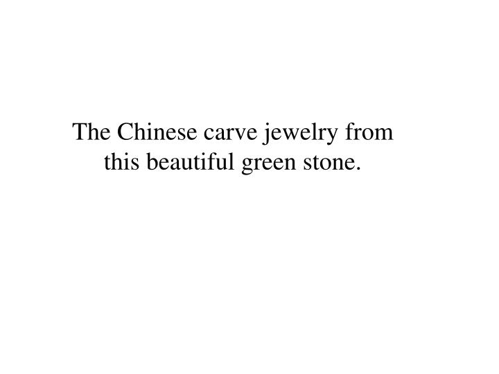 The Chinese carve jewelry from