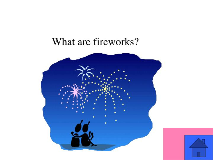 What are fireworks?