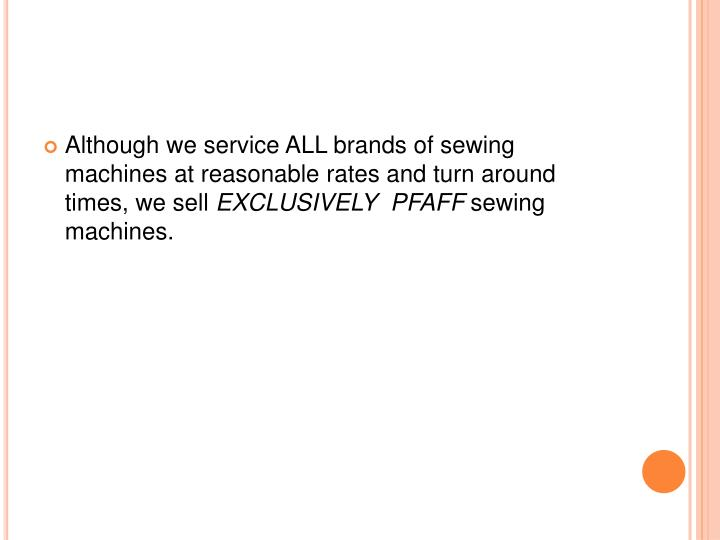 Although we service ALL brands of sewing machines at reasonable rates and turn around times, we sell