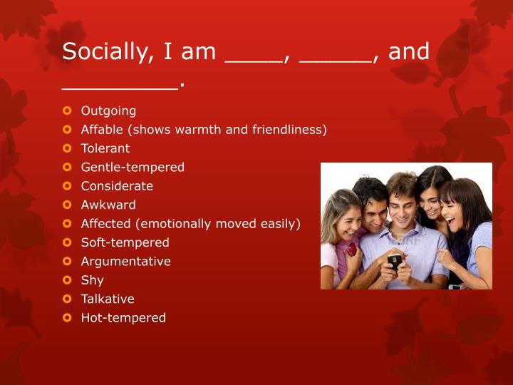 Socially, I am ____, _____, and ________.