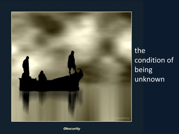 the condition of being unknown