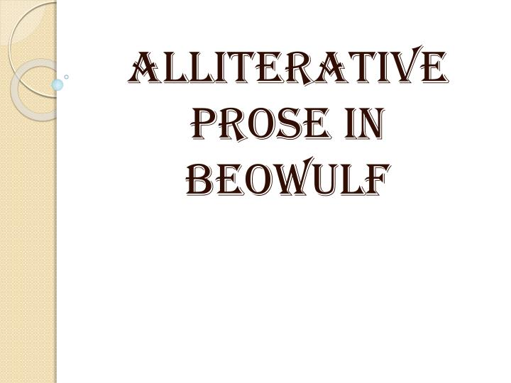 ALLITERATIVE PROSE IN BEOWULF