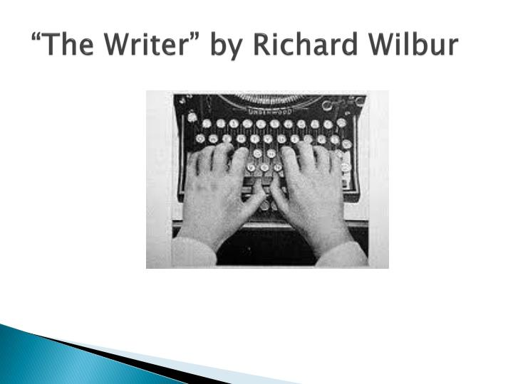 """The Writer"" by Richard Wilbur"