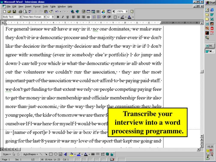 Transcribe your interview into a word processing programme.