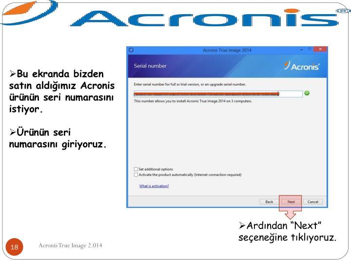 Bu ekranda bizden satın aldığımız Acronis ürünün seri numarasını istiyor.