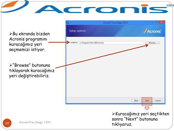 Bu ekranda bizden Acronis programını kuracağımız yeri seçmemizi istiyor.