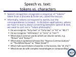 speech vs text tokens vs characters