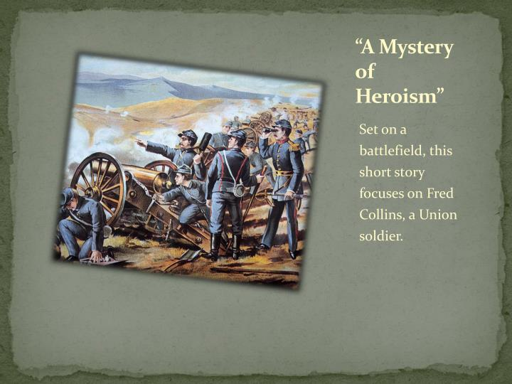 "PPT - ""A Mystery of Heroism"" PowerPoint Presentation - ID:2647882"