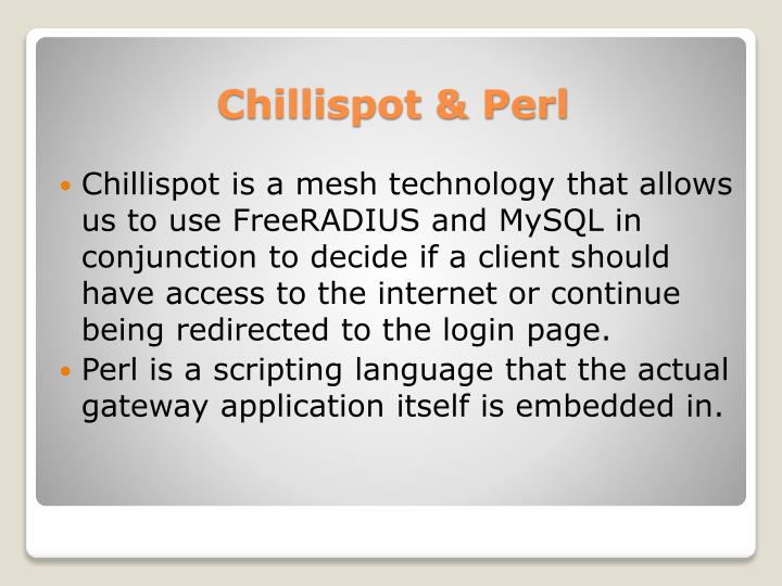 Chillispot is a mesh technology that allows us to use FreeRADIUS and MySQL in conjunction to decide if a client should have access to the internet or continue being redirected to the login page.