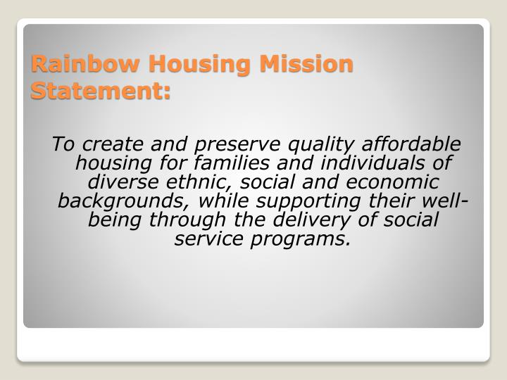 To create and preserve quality affordable housing for families and individuals of diverse ethnic, social and economic backgrounds, while supporting their well-being through the delivery of social service programs.