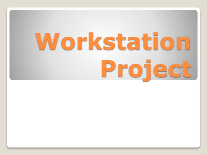 Workstation Project