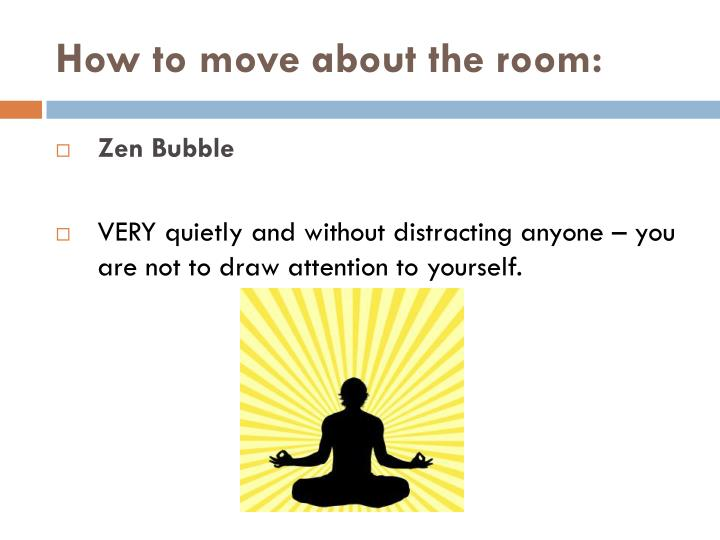How to move about the room: