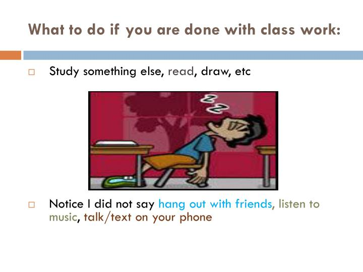 What to do if you are done with class work: