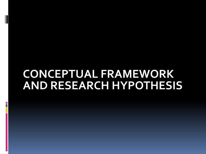 CONCEPTUAL FRAMEWORK AND RESEARCH HYPOTHESIS