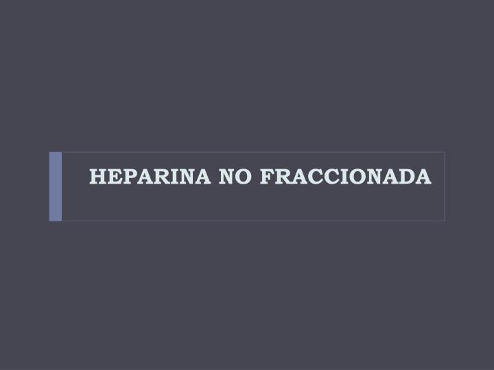HEPARINA NO FRACCIONADA