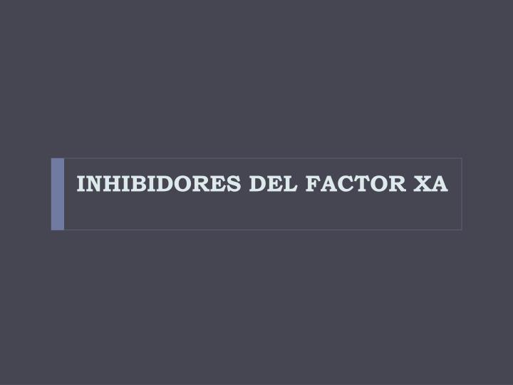 INHIBIDORES DEL FACTOR