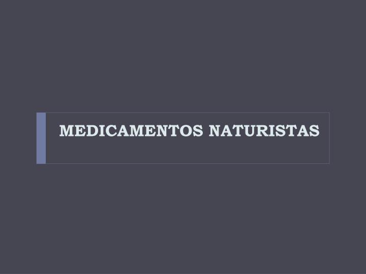 MEDICAMENTOS NATURISTAS