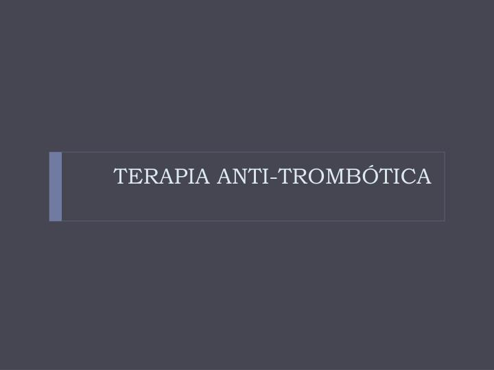 TERAPIA ANTI-TROMBÓTICA
