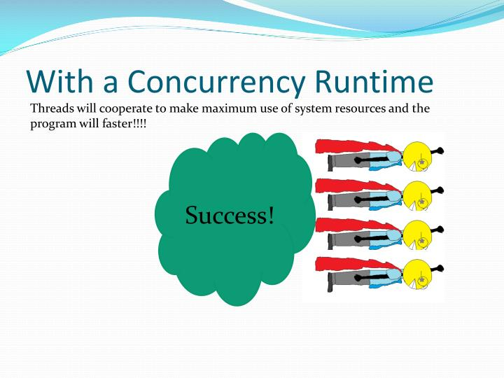 With a Concurrency Runtime