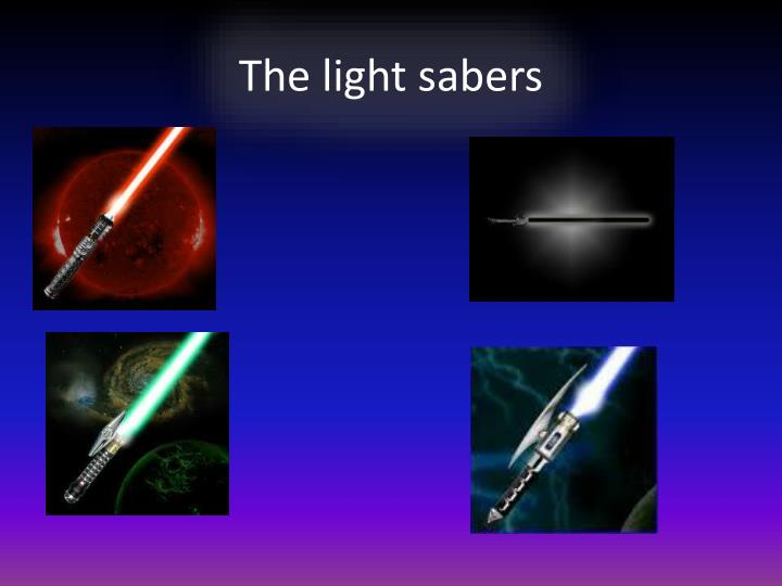 The light sabers