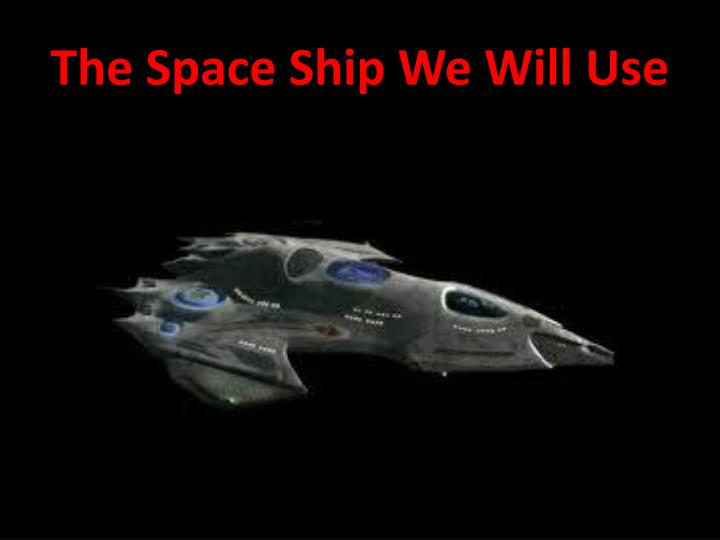 The Space Ship We Will Use