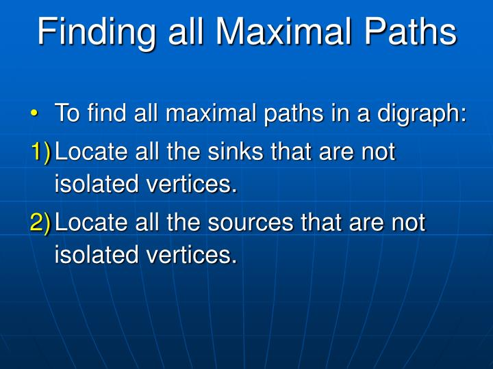 Finding all Maximal Paths