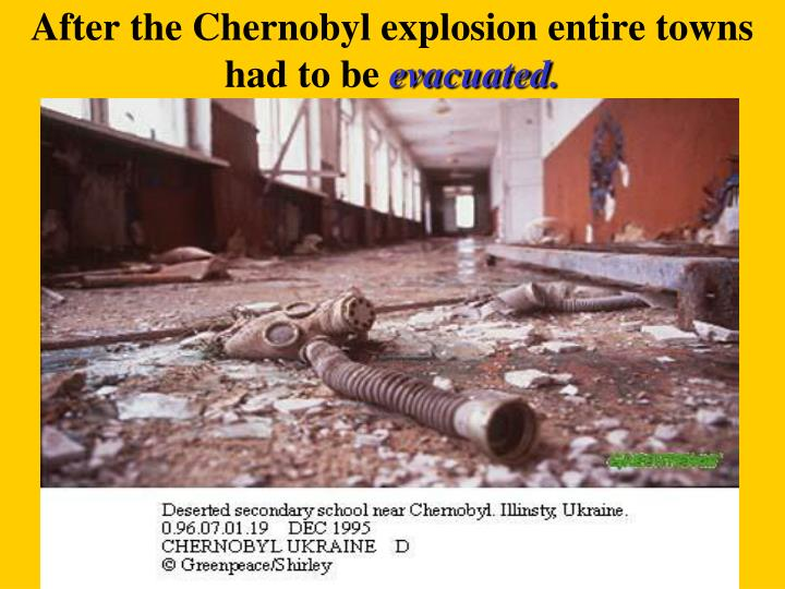 After the Chernobyl explosion entire towns had to be