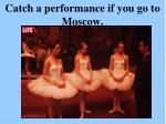 catch a performance if you go to moscow