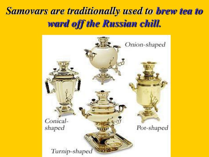 Samovars are traditionally used to