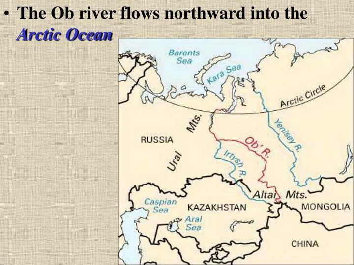 The Ob river flows northward into the