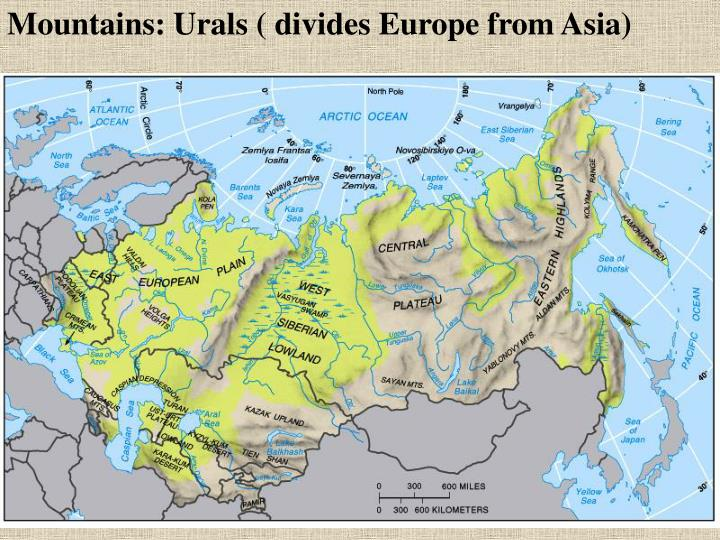 Mountains: Urals ( divides Europe from Asia)