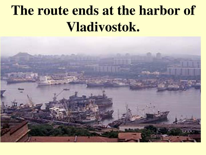 The route ends at the harbor of Vladivostok.