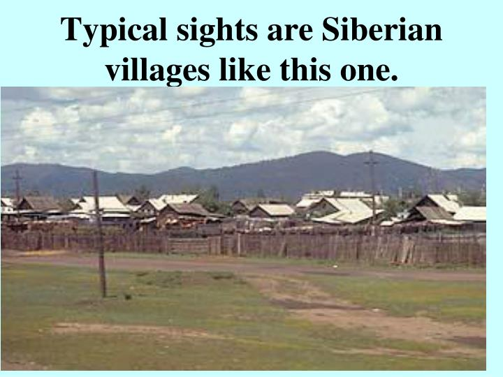 Typical sights are Siberian villages like this one.