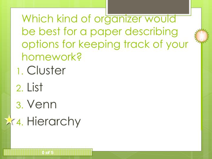 Which kind of organizer would be best for a paper describing options for keeping track of your homework?