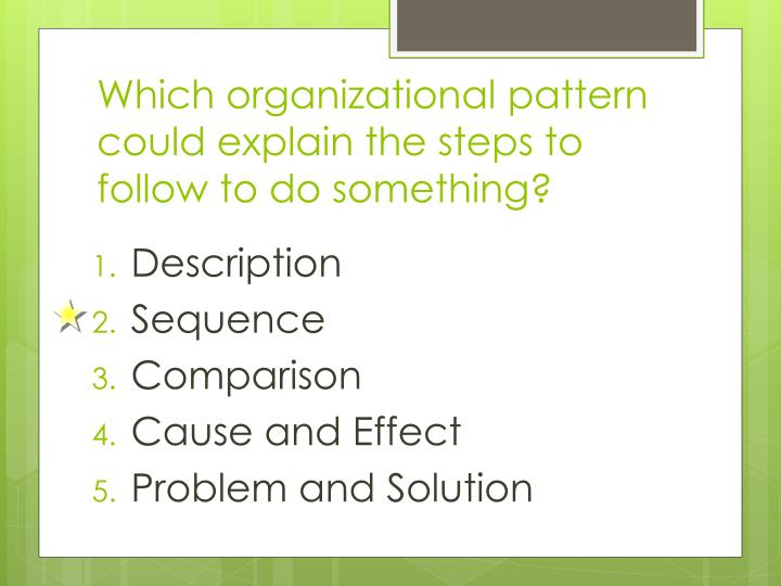 Which organizational pattern could explain the steps to follow to do something?