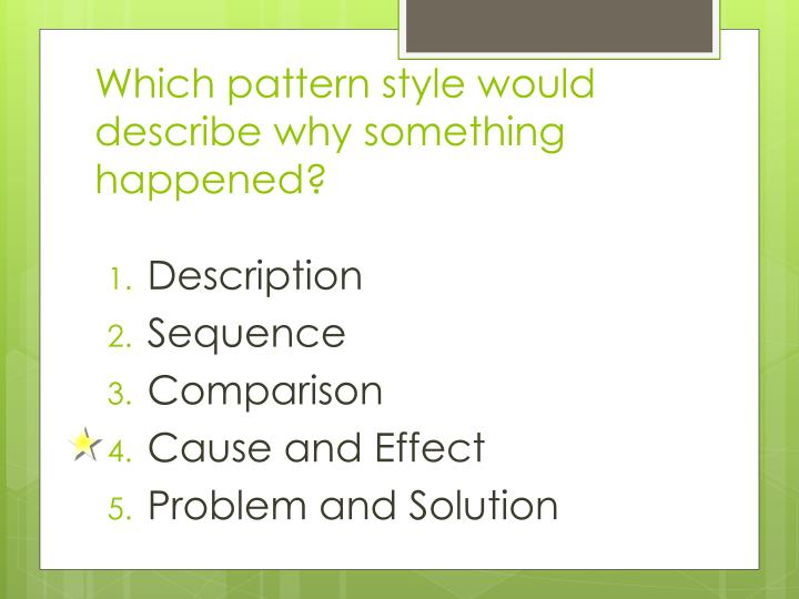 Which pattern style would describe why something happened?