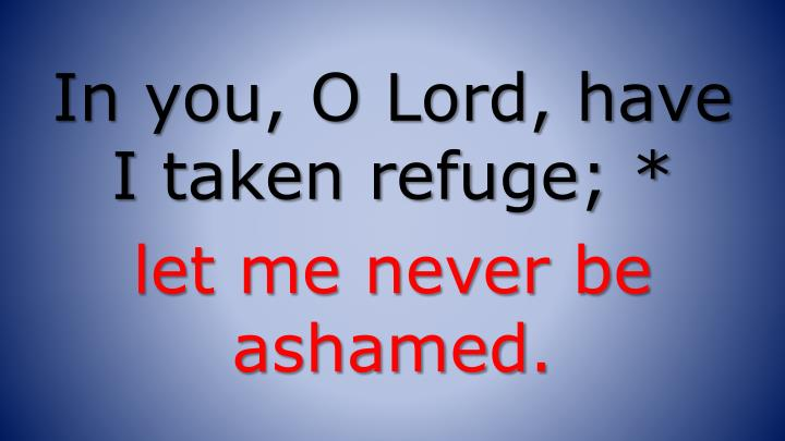 In you, O Lord, have
