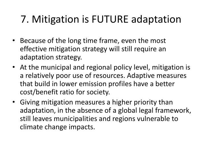 7. Mitigation is FUTURE adaptation
