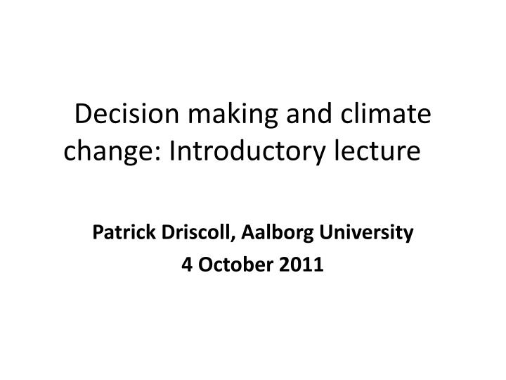 decision making and climate change introductory lecture