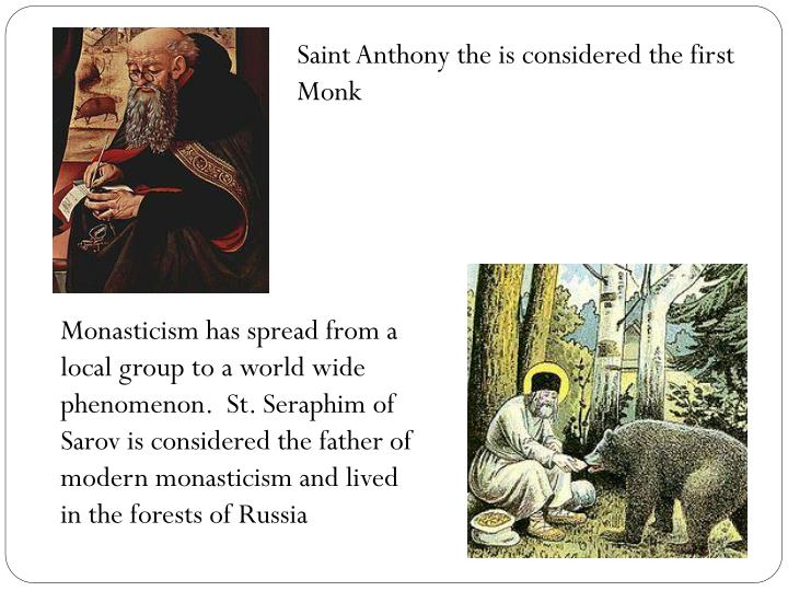 Saint Anthony the is considered the first Monk