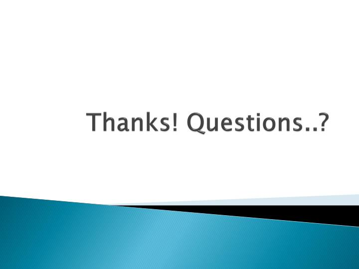 Thanks! Questions..?