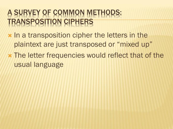 """In a transposition cipher the letters in the plaintext are just transposed or """"mixed up"""""""