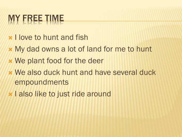 I love to hunt and fish