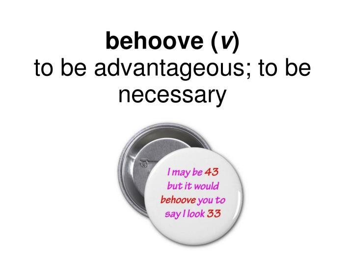 behoove (