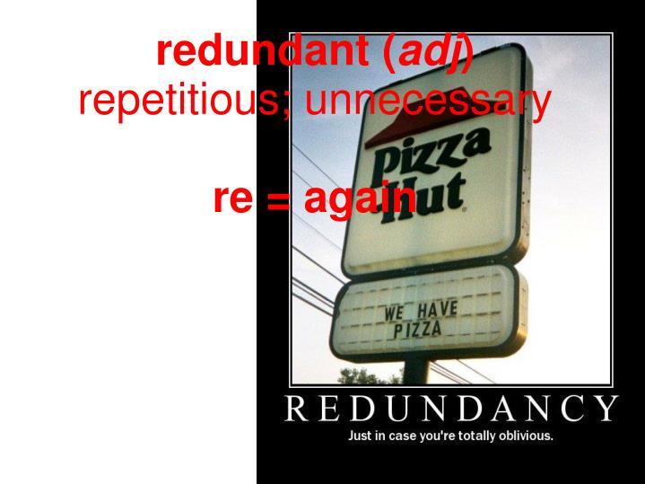 redundant (