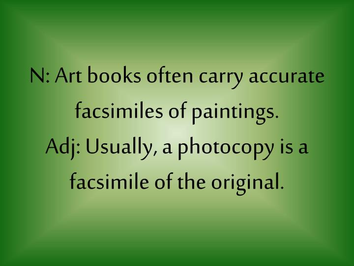 N: Art books often carry accurate facsimiles of paintings.
