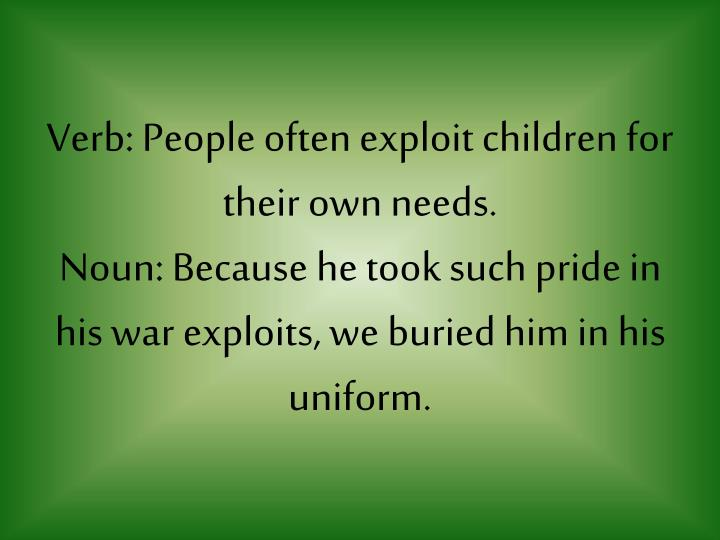 Verb: People often exploit children for their own needs.
