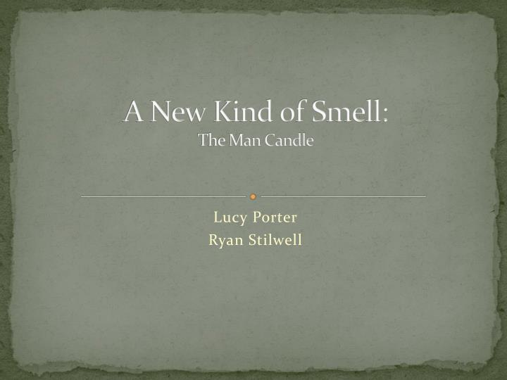 A new kind of smell the man candle