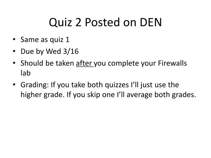 Quiz 2 Posted on DEN